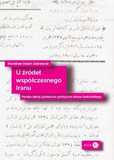 U źródeł współczesnego Iranu Perskie teksty społeczno-polityczne okresu kadżarskiego - Jaśkowski Stanisław Adam   mała okładka