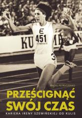 Prześcignąć swój czas Kariera Ireny Szewińskiej od kulis - Maciej Petruczenko | mała okładka