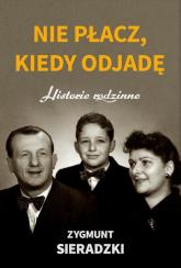 Nie płacz, kiedy odjadę Historie rodzinne - Zygmunt Sieradzki | mała okładka
