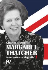Margaret Thatcher Autoryzowana biografia. Tom 1-2 - Charles Moore   mała okładka