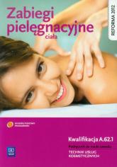 Zabiegi pielęgnacyjne ciała Podręcznik do nauki zawodu Technik usług kosmetycznych. Kwalifikacja A.62.1 - Joanna Dylewska-Grzelakowska | mała okładka