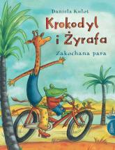 Krokodyl i Żyrafa. Zakochana para - Daniela Kulot | mała okładka