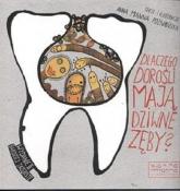 Dlaczego dorośli mają dziwne zęby? - Anna Poznańska | mała okładka