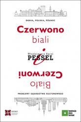 Czerwono-biali i Biało-Czerwoni. Dania, Polska, Północ – problemy sąsiedztwa kulturowego - Pessel Włodzimierz Karol | mała okładka