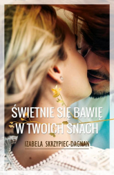 Świetnie się bawię w twoich snach - Izabela Skrzypiec-Dagnan | mała okładka