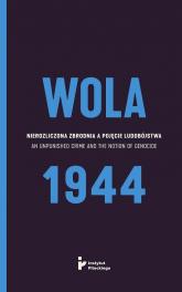 Wola 1944 Nierozliczona zbrodnia a pojęcie ludobójstwa -    mała okładka