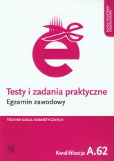 Testy i zadania praktyczne Egzamin zawodowy Technik usług kosmetycznych Kwalifikacja A.62 - Magdalena Ratajska | mała okładka