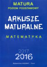 Arkusze maturalne Matematyka Poziom podstawowy - Masłowska Dorota, Masłowski Tomasz, Nodzyński Piotr | mała okładka
