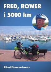 Fred rower i 5000 km - Alfred Pieszczochowicz   mała okładka