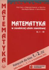 Matematyka w zasadniczej szkole zawodowej 1-3 Podręcznik Zasadnicza Szkoła Zawodowa - Cewe Alicja, Krawczyk Małgorzata, Kruk Maria | mała okładka