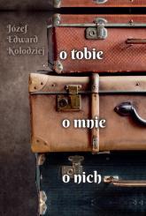 O tobie, o mnie, o nich - Kołodziej Józef Edward | mała okładka