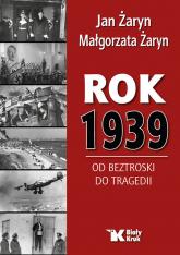 Rok 1939 Od beztroski do tragedii - Żaryn Jan, Żaryn Małgorzata | mała okładka
