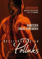 Polluks Bezlitosna siła Tom 2 - Agnieszka Lingas-Łoniewska | mała okładka