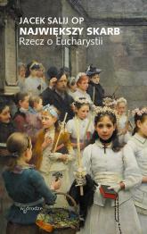 Największy skarb  Rzecz o Eucharystii - Jacek Salij | mała okładka