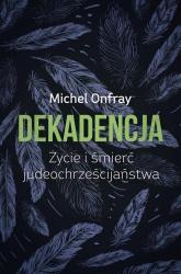Dekadencja Życie i śmierć judeochrześcijaństwa - Michel Onfray | mała okładka
