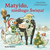 Matyldo, niedługo Święta! - Alexander Steffensmeier   mała okładka