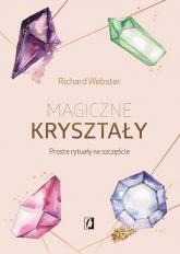 Magiczne kryształy Proste rytuały na szczęście - Richard Webster   mała okładka