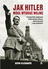 Jak Hitler mógł wygrać wojnę wyd.4 - Alexander Bevin | mała okładka