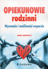 Opiekunowie rodzinni Wyzwania i możliwości wsparcia - Anna Janowicz | mała okładka