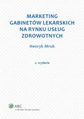 Marketing gabinetów lekarskich na rynku usług zdrowotnych - Henryk Mruk | mała okładka