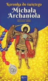 Koronka do świętego Michała Archanioła - Wojciech Jaroń | mała okładka