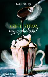 Anioł stróż czy czekolada - Lucy Miosga   mała okładka