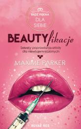 Beautyfikacje Sekrety poprawiania urody dla niewtajemniczonych - Maxime Parker | mała okładka
