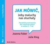 Jak mówić, żeby maluchy nas słuchały Poradnik przetrwania dla rodziców dzieci w wieku 2-7 lat - Faber Joanna, King Julie | mała okładka