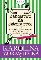 Zabójstwo na cztery ręce czyli klasyczna powieść kryminalna o wdowie, zakonnicy i psie - Karolina Morawiecka | mała okładka