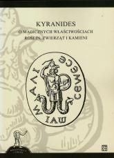 Kyranides O magicznych właściwościach roślin zwierząt i kamieni - Emilia Żybert | mała okładka