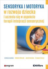 Sensoryka i motoryka w rozwoju dziecka i uczeniu się w aspekcie terapii integracji sensorycznej - Wieczór Elżbieta, Szmalec Jacek, Brzuzy Grzegorz redakcja naukowa | mała okładka