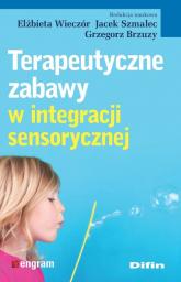 Terapeutyczne zabawy w integracji sensorycznej - Wieczór Elżbieta, Szmalec Jacek, Brzuzy Grzegorz redakcja naukowa | mała okładka