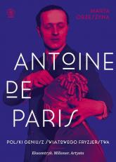 Antoine de Paris Polski geniusz światowego fryzjerstwa - Marta Orzeszyna | mała okładka