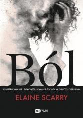Ból Konstruowanie i dekonstruowanie świata w obliczu cierpienia - Elaine Scarry | mała okładka