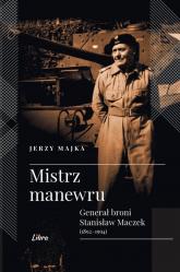 Mistrz manewru Generał broni Stanisław Maczek 1892-1994 - Jerzy Majka | mała okładka