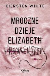 Mroczne dzieje Elizabeth Frankenstein - Kiersten White | mała okładka