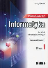 Teraz bajty Informatyka 1 Podręcznik Zakres podstawowy Szkoła ponadpodstawowa - Grażyna Koba | mała okładka