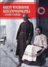 Kresy Wschodnie Rzeczypospolitej - Ludzie stamtąd -  | mała okładka