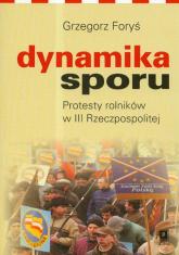 Dynamika sporu Protesty rolników w III Rzeczpospolitej - Grzegorz Foryś   mała okładka