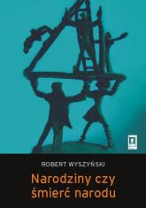 Narodziny czy śmierć narodu Narodowotwórcze działania elit białoruskich i buriackich po upadku ZSRR - Robert Wyszyński | mała okładka