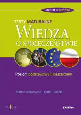 Wiedza o społeczeństwie Testy maturalne Poziom podstawowy i rozszerzony - Markowicz Marcin, Dolecki Rafał | mała okładka