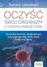 Oczyść swój organizm z toksyn i pasożytów - Tamara Lebedewa | mała okładka