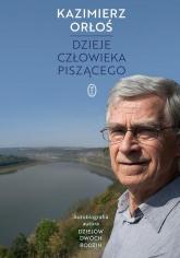 Dzieje człowieka piszącego Autobiografia autora Dziejów dwóch rodzin - Kazimierz Orłoś | mała okładka