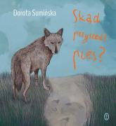 Skąd przyszedł pies? - Dorota Sumińska | mała okładka