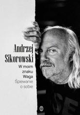 W moim znaku Waga Śpiewanie o sobie - Andrzej Sikorowski | mała okładka