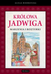 Królowa Jadwiga Marzenia i rozterki - Alicja Biedrzycka | mała okładka