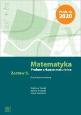 Matematyka Próbne arkusze maturalne. Zestaw 5 Poziom podstawowy - Górski Waldemar, Ustrzycka Bożena, Kownacka Sylwia | mała okładka