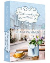 Tak smakuje miłość - Agata Przybyłek | mała okładka