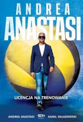 Andrea Anastasi Licencja na trenowanie - Kamil Składowski | mała okładka