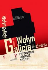 Wołyń i Galicja Wschodnia pod okupacją niemiecką 1943-1944 -  | mała okładka